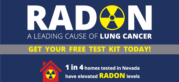 Blue graphic with text that says Radon, a leading cause of lung cancer. Get your free test kit today! 1 in 4 homes tested in Nevada have elevated radon levels.