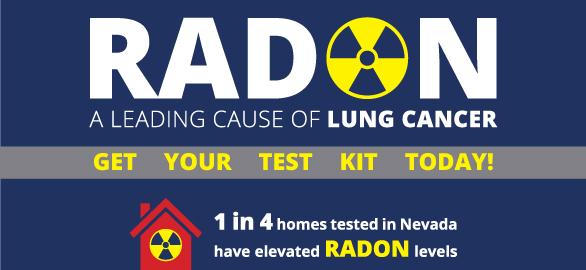 Blue graphic with text that says Radon, a leading cause of lung cancer. Get your test kit today! 1 in 4 homes tested in Nevada have elevated radon levels.